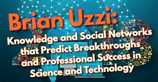 Social Systems Informatics presents Brian Uzzi 2/14/2018