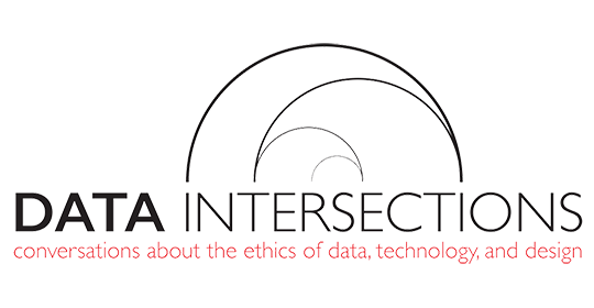 Data Intersections: Ethics of Data, Technology, + Design Thursday 2/13/2020